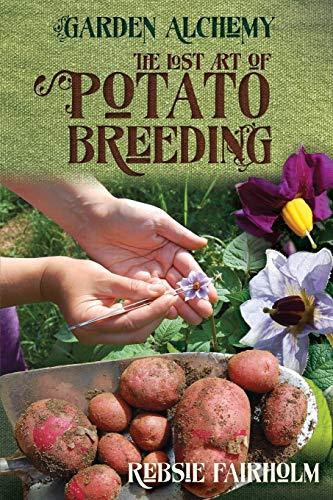The Lost Art of Potato Breeding By Rebsie Fairholm