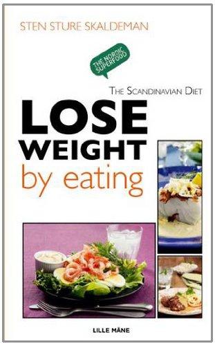 Lose Weight by Eating By Sten Sture Skaldeman