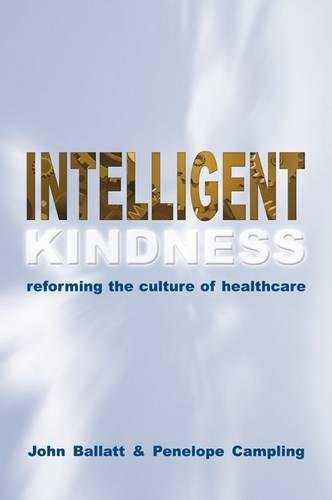Intelligent Kindness: Reforming the Culture of Healthcare By John Ballat