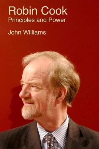 Robin Cook: Principles and Power By John Williams