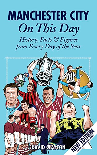 Manchester City On This Day: History, Facts & Figures from Every Day of the Year By David Clayton