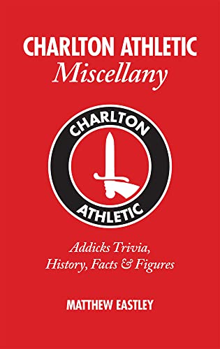 Charlton Athletic Miscellany By Matthew Eastley