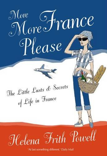 More More France Please By Helena Frith Powell