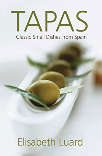 Tapas: Classic Small Dishes from Spain by Elisabeth Luard