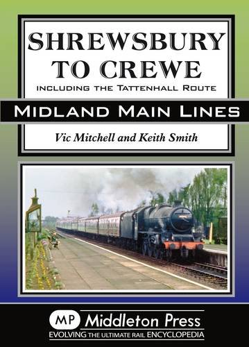 Shrewsbury to Crewe: Including the Tattenhall Route (Midland Main Lines) By Vic Mitchell