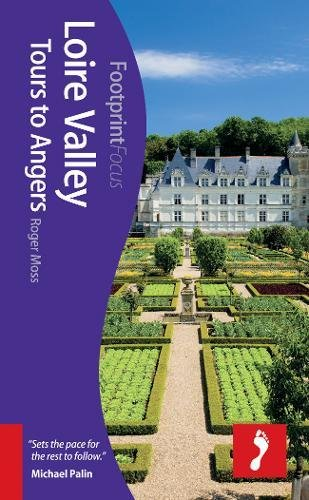 Loire Valley: Tours to Angers Footprint Focus Guide: (includes Azay-le-Rideau, Chinon, Saumur & Angers) By Roger Moss
