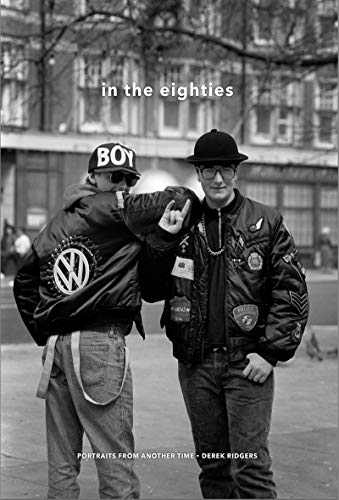 In the Eighties: Portraits from Another Time By By (photographer) Derek Ridgers
