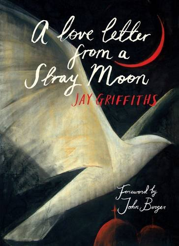A Love Letter from a Stray Moon By Jay Griffiths