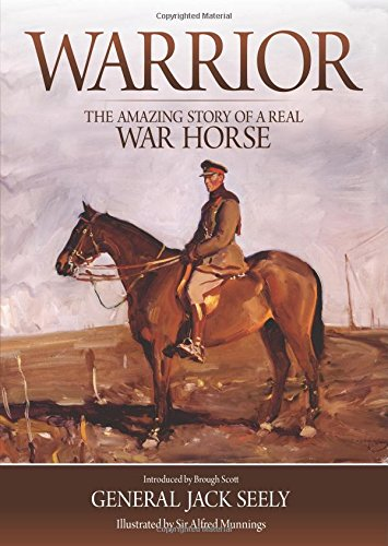 Warrior: The Amazing Story of a Real War Horse by General Jack Seely
