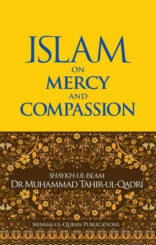 Islam on Mercy and Compassion By Dr. Muhammad Tahir-ul-Qadri