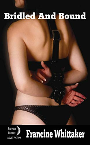 Bridled and Bound: (A BDSM Novel) (Silver Moon) By Francine Whittaker