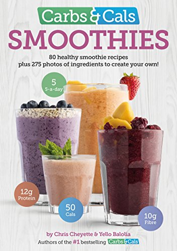 Carbs & Cals Smoothies: 80 Healthy Smoothie Recipes & 275 Photos of Ingredients to Create Your Own! By Chris Cheyette