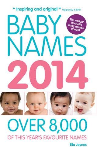 Baby Names: Over 8,000 of This Year's Favourite Names: 2014 by Ella Joynes