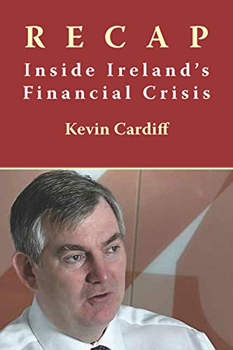 Recap: Inside Ireland's Financial Crisis by Kevin Cardiff
