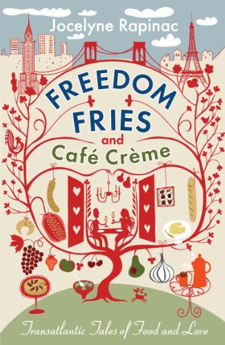 Freedom Fries and Cafe Creme: Transatlantic Tales of Food and Love By Jocelyne Rapinac