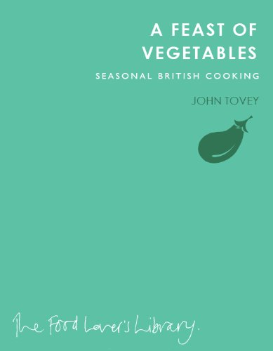 A Feast of Vegetables: Seasonal British Cooking by John Tovey