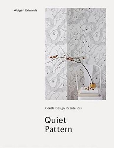 Quiet Pattern: Gentle Design for Interiors By Abigail Edwards