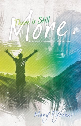 There Is Still More: Reaching for more of the kingdom By Mary Pytches