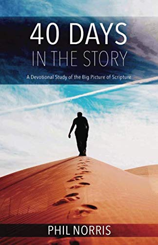 40 Days in the Story: A Devotional Study of the Big Picture of Scripture By Phil Norris