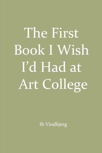 The First Book I Wish I'd Had at Art College By Ib Vindbjerg