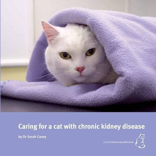 Caring for a Cat with Chronic Kidney Disease By Sarah Caney, M. A.