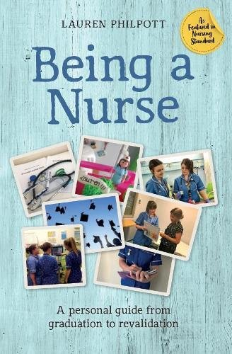 Being a Nurse: a personal guide from graduation to revalidation By Lauren Philpott