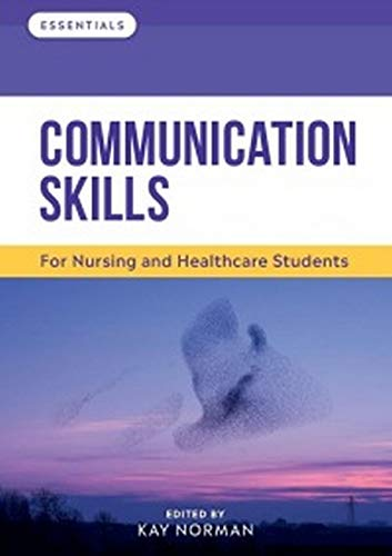 Communication Skills By Edited by Kay Norman (Head of Department for Practice Learning and Partnerships, University of Worcester)