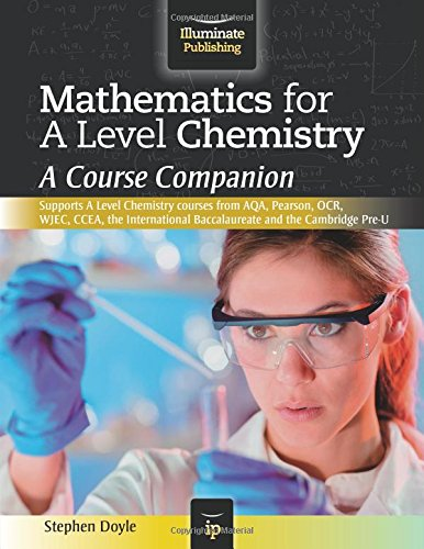 Mathematics for A Level Chemistry: A Course Companion by Stephen Doyle