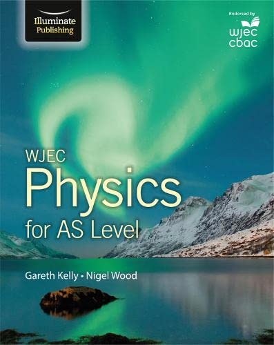 WJEC Physics for AS Level: Student Book By Gareth Kelly