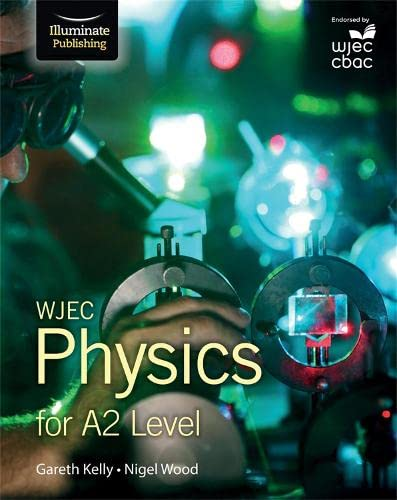 WJEC Physics for A2: Student Book By Gareth Kelly