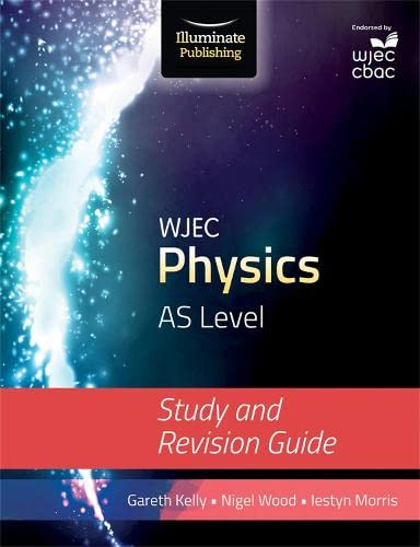 WJEC Physics for AS Level By Gareth Kelly