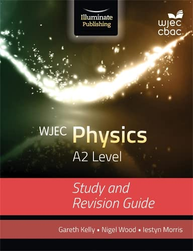 WJEC Physics for A2: Study and Revision Guide By Gareth Kelly