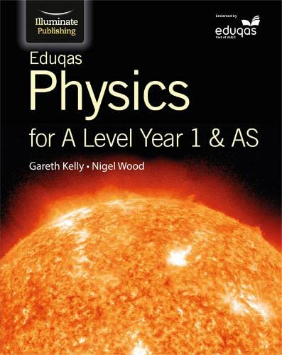 Eduqas Physics for A Level Year 1 & AS: Student Book By Gareth Kelly