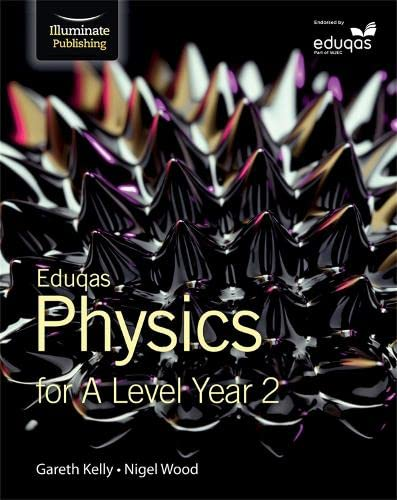 Eduqas Physics for A Level Year 2: Student Book By Gareth Kelly