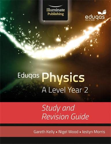 Eduqas Physics for A Level Year 2: Study and Revision Guide By Gareth Kelly