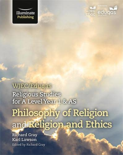 WJEC/Eduqas Religious Studies for A Level Year 1 & AS - Philosophy of Religion and Religion and Ethics By Richard Gray