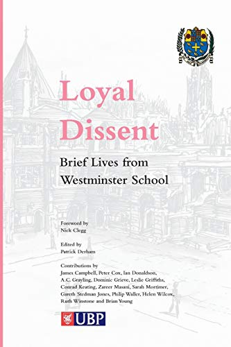 Loyal Dissent: Brief Lives from Westminster School Edited by Patrick Derham