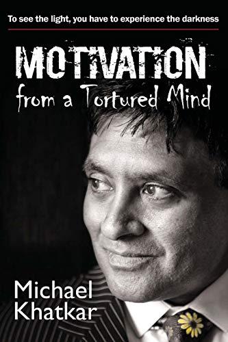 Motivation from a Tortured Mind By Michael Khatkar