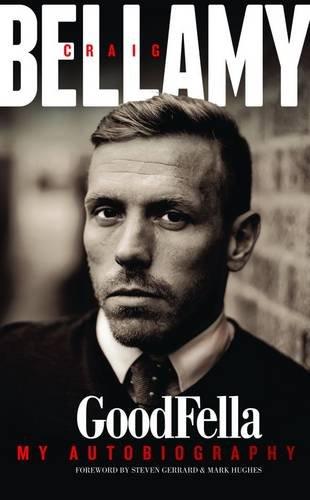 Craig Bellamy Goodfella My Autobiography by Craig Bellamy
