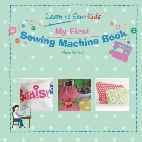 My First Sewing Machine Book By Alison McNicol