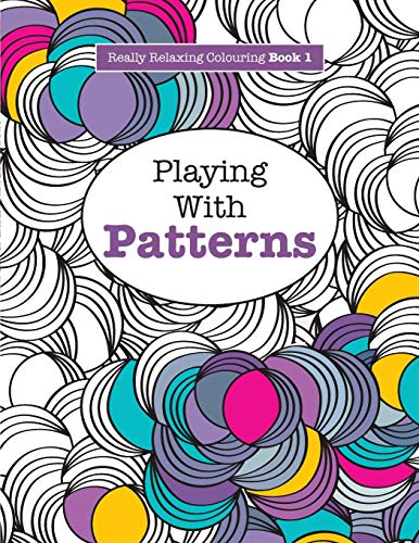 Really Relaxing Colouring Book 1: Playing with Patterns by Elizabeth James