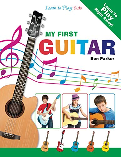 My First Guitar - Learn To Play By Ben Parker