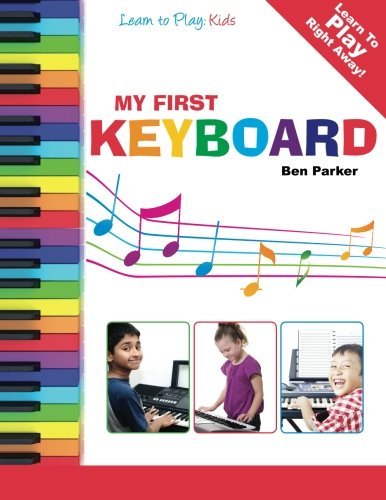 My First Keyboard - Learn To Play: Kids by Ben Parker