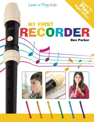 My First Recorder - Learn To Play By Ben Parker