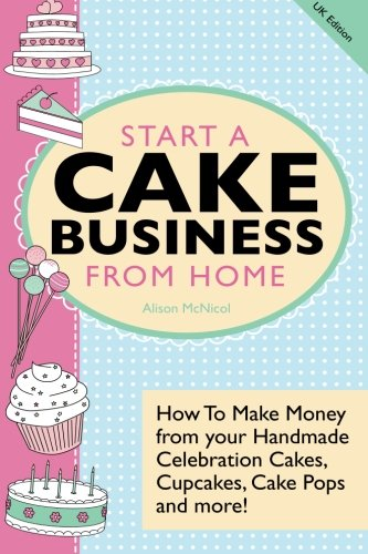Start A Cake Business from Home By Alison McNicol