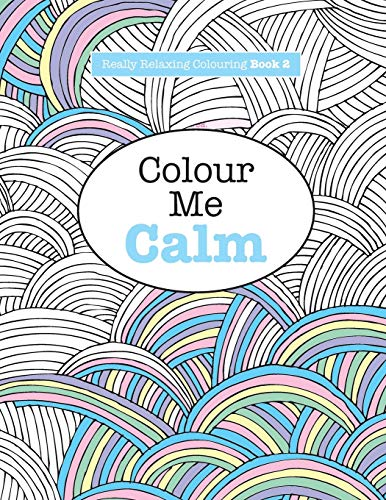 Really RELAXING Colouring Book 2: Colour Me Calm: Volume 2 (Really RELAXING Colouring Books) By Elizabeth James