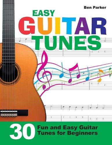 Easy Guitar Tunes: 30 Fun and Easy Guitar Tunes for Beginners By Ben Parker (Bay Area Independent Publishers Assn.)