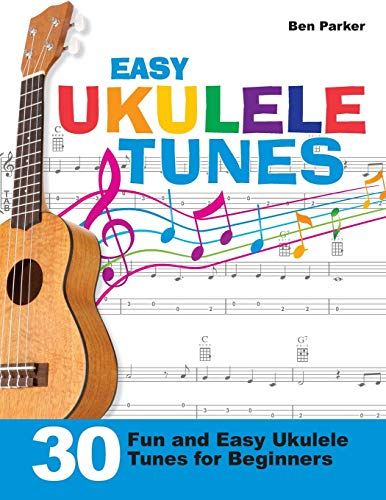 Easy Ukulele Tunes: 30 Fun and Easy Ukulele Tunes for Beginners By Ben Parker (Bay Area Independent Publishers Assn.)