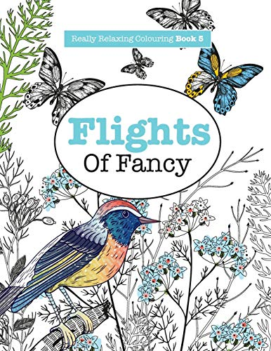 Really Relaxing Colouring Book 5: Flights of Fancy - A Winged Journey Through Pattern and Colour by Elizabeth James