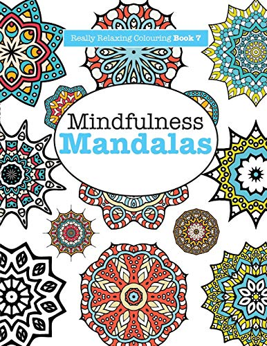 Really Relaxing Colouring Book 7: Mindfulness Mandalas - A Meditative Adventure in Colour and Pattern by Elizabeth James (University of Sussex)